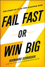 Fail Fast or Win Big : The Start-Up Plan for Starting Now - Bernhard Schroeder