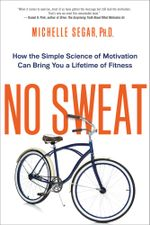 No Sweat : How the Simple Science of Motivation Can Bring You a Lifetime of Fitness - Michelle Segar