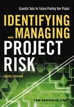 Identifying and Managing Project Risk : Essential Tools for Failure-Proofing Your Project : 3rd Edition - Tom Kendrick