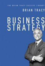 Business Strategy : The Brian Tracy Success Library - Brian Tracy