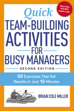 Quick Team-Building Activities for Busy Managers : 50 Exercises That Get Results in Just 15 Minutes : 2nd Edition - Brian Cole Miller