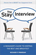 The Stay Interview : A Manager's Guide to Keeping the Best and Brightest - Richard P. Finnegan