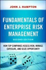 Fundamentals of Enterprise Risk Management : How Top Companies Assess Risk, Manage Exposure, and Seize Opportunity - John J. Hampton