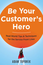 Be Your Customer's Hero : Real-World Tips & Techniques for the Service Front Lines - Adam Toporek