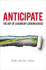 Anticipate : The Art of Leading by Looking Ahead - Rob-Jan De Jong