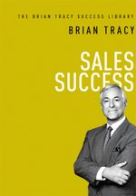 Sales Success : The Brian Tracy Success Library - Brian Tracy