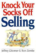 Knock Your Socks Off Selling : Knock Your Socks Off Ser. - Jeffrey H. Gitomer