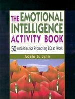 The Emotional Intelligence Activity Book : 50 Activities for Promoting EQ at Work - Adele B. Lynn
