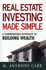Real Estate Investing Made Simple : A Commonsense Approach to Building Wealth - Carr