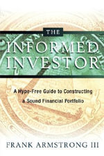 The Informed Investor : A Hype-free Guide to Constructing a Sound Financial Portfolio - Frank Armstrong