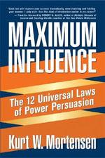 Maximum Influence : The 12 Universal Laws of Power Persuasion - K. Mortensen