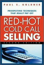Red-Hot Cold Call Selling : Prospecting Techniques That Really Pay Off - Paul S. Goldner