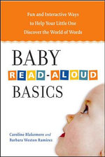 Baby Read-Aloud Basics : Fun and Interactive Ways to Help Your Little One Discover the World of Words - Caroline Blakemore