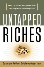 Untapped Riches : Never Pay Off Your Mortgage--and Other Surprising Secrets for Building Wealth - Susan Cutaia