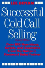 Successful Cold Call Selling : Over 100 New Ideas, Scripts, and Examples from the Nation's Foremost Sales Trainer - Lee Boyan