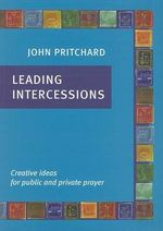 Leading Intercessions : Creative Ideas for Public and Private Prayer - John Pritchard