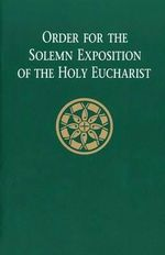 Order for the Solemn Exposition of the Holy Eucharist : People's Edition - Catholic Church