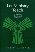 Let Ministry Teach : Guide to Theological Reflection - Robert L. Kinast