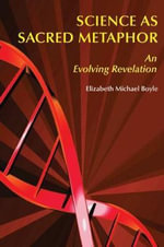 Science as a Sacred Metaphor : An Evolving Revelation - Elizabeth Michael Boyle