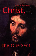 Christ, the One Sent : From the Interfaith Sexual Trauma Institute - John Patrick Brennan