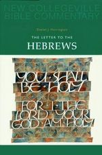 The Letter to the Hebrews : New Collegeville Bible Commentary: New Testament - Daniel J. Harrington