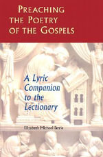 Preaching the Poetry of the Gospels : A Lyric Companion to the Lectionary - Elizabeth Michael Boyle
