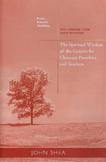 Spiritual Wisdom of the Gospels for Christian Preachers and Teachers : Following Love into Mystery - John Shea
