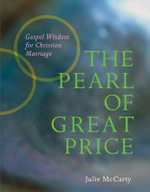The Pearl of Great Price : Gospel Wisdom for Christian Marriage - Julie McCarty
