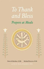 To Thank and Bless : Prayers at Meals - Michael Kwatera