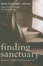 Finding Sanctuary : Monastic Steps for Everyday Life - Christopher Jamison