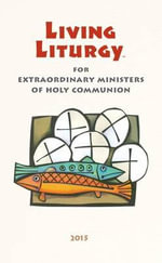 Living Liturgy(tm) for Extraordinary Ministers of Holy Communion : Year B (2015) - Joyce Ann Zimmerman