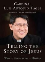 Telling the Story of Jesus : Word-Communion-Mission - Luis Antonio Tagle