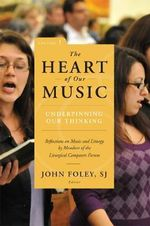 The Heart of Our Music: Underpinning Our Thinking : Reflections on Music and Liturgy by Members of the Liturgical Composers Forum