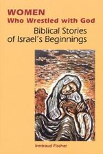 Women Who Wrestled with God : Biblical Stories of Israel's Beginnings - Irmtraud Fischer