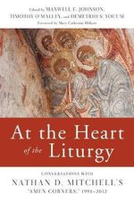 At the Heart of the Liturgy : Conversations with Nathan D. Mitchell's