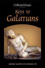 Keys to Galatians : Collected Essays - Jerome Murphy-O'Connor