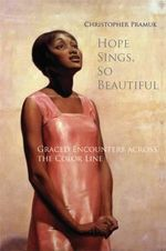 Hope Sings, So Beautiful : Graced Encounters Across the Color Line - Christopher Pramuk