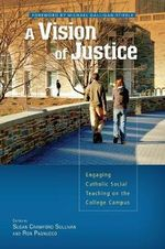 A Vision of Justice : Engaging Catholic Social Teaching on the College Campus - Susan Crawford Sullivan