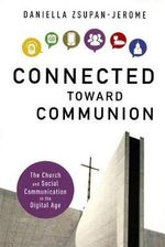 Connected Toward Communion : The Church and Social Communication in the Digital Age - Daniella Zsupan-Jerome