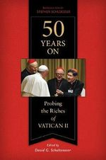 50 Years on : Probing the Riches of Vatican II