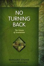 No Turning Back : The Future of Ecumenism - Michael Vertin