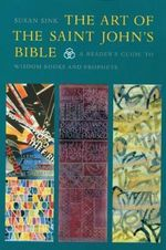 The Art of the Saint John's Bible : A Reader's Guide to Wisdom Books and Prophets - Susan Sink