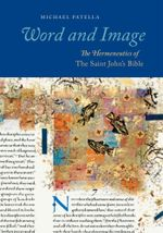 Word and Image : The Hermeneutics of The Saint John's Bible - Michael Patella