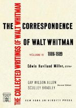 The Correspondence of Walt Whitman : 1886-89 Volume 4 - Edwin Haviland Miller