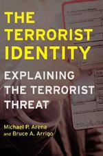 The Terrorist Identity : Explaining the Terrorist Threat - Michael P. Arena