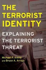 The Terrorist Identity : Explaining the Terrorist Threat - Michael P. Arena