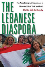 The Lebanese Diaspora : The Arab Immigrant Experience in Montreal, New York, and Paris - Dalia Abdelhady