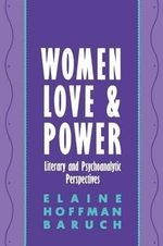 Women, Love and Power : Literary and Psychoanalytic Perspectives - Elaine Hoffman Baruch