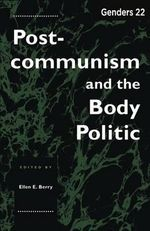 Genders 22 : Postcommunism and the Body Politic - Ellen E. Berry