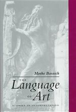 The Language of Art : Studies in Interpretation - Moshe Barasch